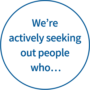 We're actively seeking out people who…